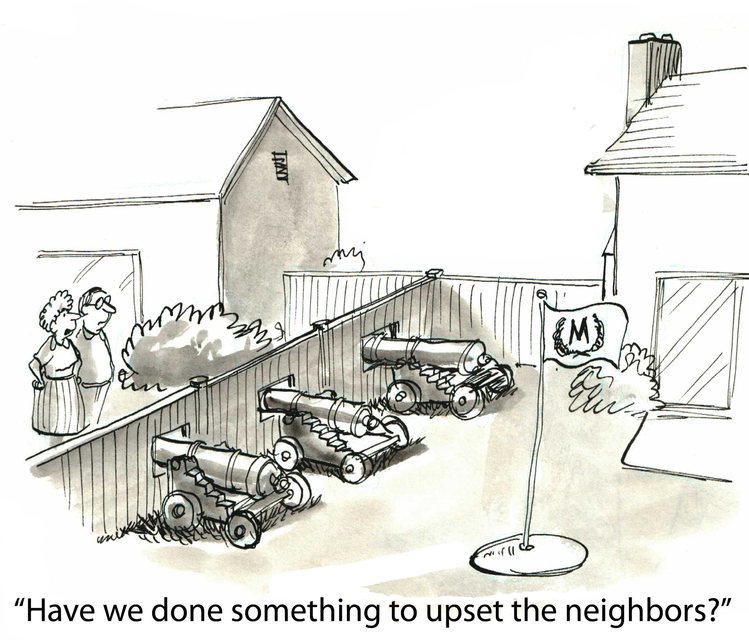 """Cartoon showing a neighbor's backyard. They have cannons pointing to the next door neighbor's house. The wife says, """"Have we done something to upset the neighbors?"""""""